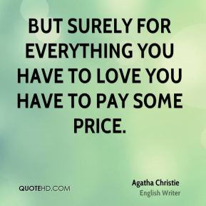 But surely for everything you have to love you have to pay some price.