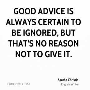Good advice is always certain to be ignored, but that's no reason not to give it.