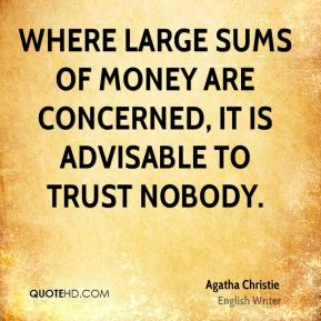 Where large sums of money are concerned, it is advisable to trust nobody.