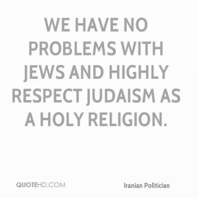 Akbar Hashemi Rafsanjani - We have no problems with Jews and highly respect Judaism as a holy religion.