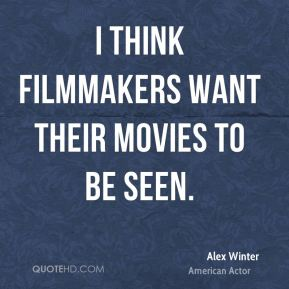I think filmmakers want their movies to be seen.