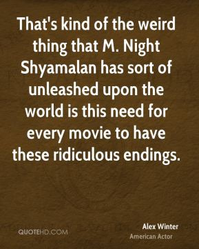 That's kind of the weird thing that M. Night Shyamalan has sort of unleashed upon the world is this need for every movie to have these ridiculous endings.