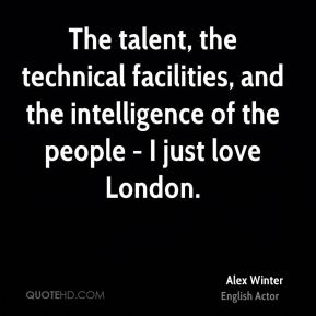 Alex Winter - The talent, the technical facilities, and the intelligence of the people - I just love London.