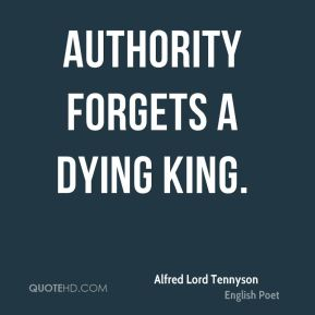 Alfred Lord Tennyson - Authority forgets a dying king.