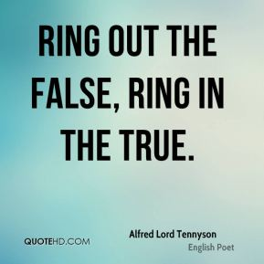 Ring out the false, ring in the true.