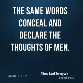 Alfred Lord Tennyson - The same words conceal and declare the thoughts of men.
