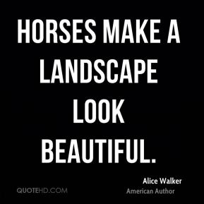 Horses make a landscape look beautiful.