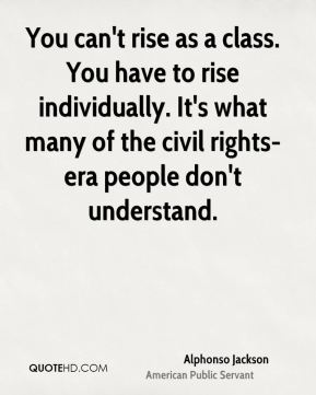 You can't rise as a class. You have to rise individually. It's what many of the civil rights-era people don't understand.