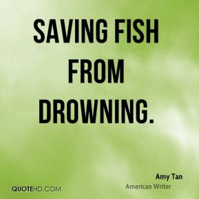 Fish quotes page 37 quotehd for Saving fish from drowning