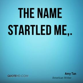 Amy Tan - The name startled me.
