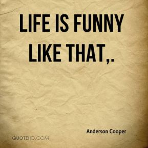 Life is funny like that.