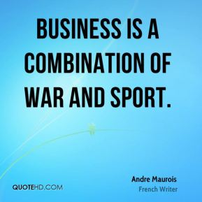 Business is a combination of war and sport.