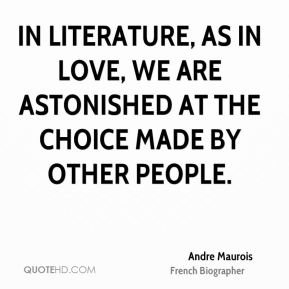 In literature, as in love, we are astonished at the choice made by other people.