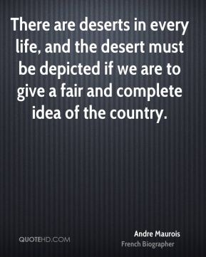 There are deserts in every life, and the desert must be depicted if we are to give a fair and complete idea of the country.