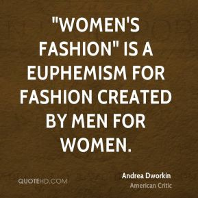 """Women's fashion"" is a euphemism for fashion created by men for women."