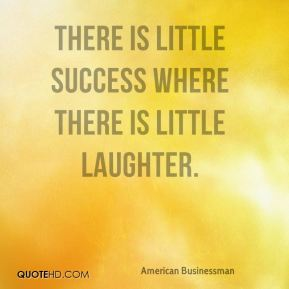 Andrew Carnegie - There is little success where there is little laughter.