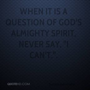 """Andrew Carnegie - When it is a question of God's almighty Spirit, never say, """"I can't.""""."""