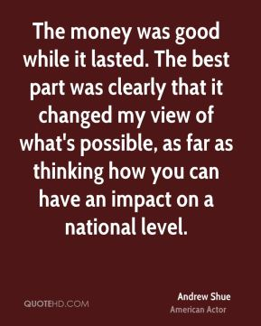 The money was good while it lasted. The best part was clearly that it changed my view of what's possible, as far as thinking how you can have an impact on a national level.