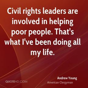 Civil rights leaders are involved in helping poor people. That's what I've been doing all my life.