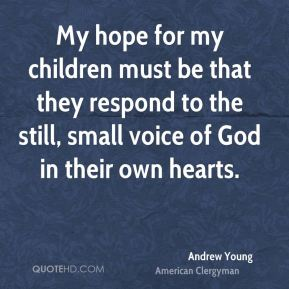 My hope for my children must be that they respond to the still, small voice of God in their own hearts.