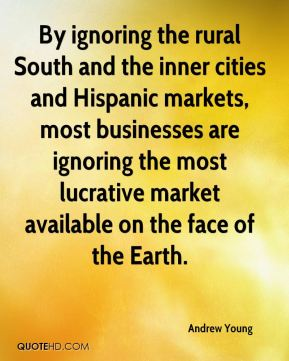 By ignoring the rural South and the inner cities and Hispanic markets, most businesses are ignoring the most lucrative market available on the face of the Earth.
