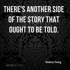 There's another side of the story that ought to be told.