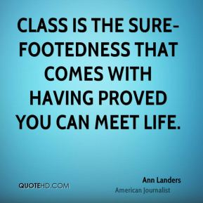 Class is the sure-footedness that comes with having proved you can meet life.