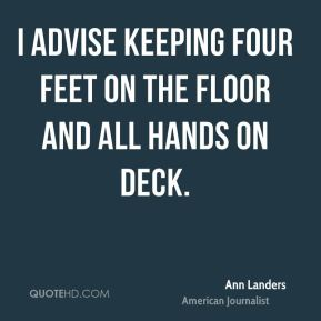 I advise keeping four feet on the floor and all hands on deck.
