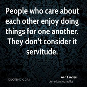 People who care about each other enjoy doing things for one another. They don't consider it servitude.