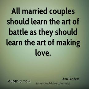 All married couples should learn the art of battle as they should learn the art of making love.