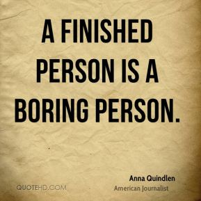 A finished person is a boring person.