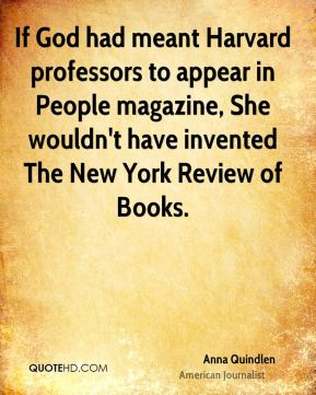 If God had meant Harvard professors to appear in People magazine, She wouldn't have invented The New York Review of Books.