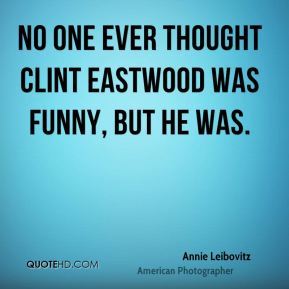 No one ever thought Clint Eastwood was funny, but he was.