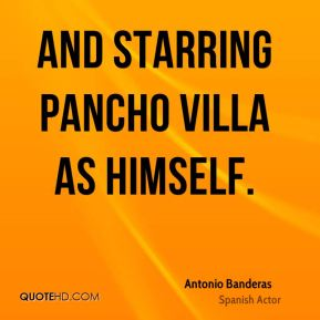 And Starring Pancho Villa as Himself.