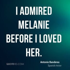 I admired Melanie before I loved her.
