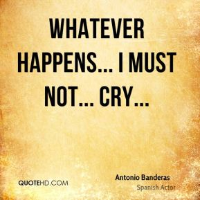 Whatever happens... I must not... cry...