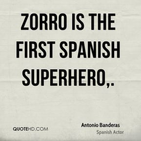 Zorro is the first Spanish superhero.