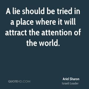 A lie should be tried in a place where it will attract the attention of the world.