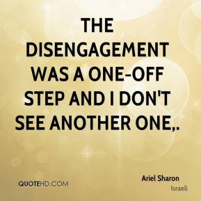 The disengagement was a one-off step and I don't see another one.