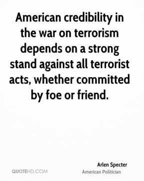 American credibility in the war on terrorism depends on a strong stand against all terrorist acts, whether committed by foe or friend.
