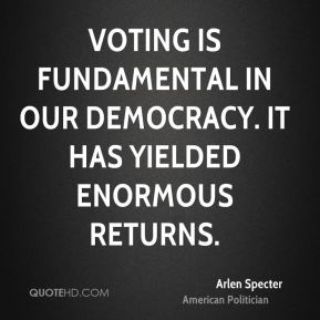 Voting is fundamental in our democracy. It has yielded enormous returns.