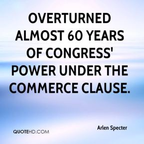 Arlen Specter - overturned almost 60 years of Congress' power under the Commerce Clause.
