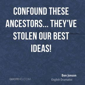 Confound these ancestors... they've stolen our best ideas!