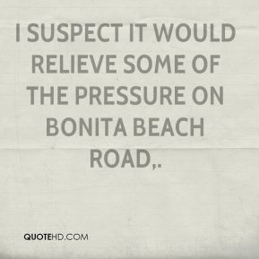 I suspect it would relieve some of the pressure on Bonita Beach Road.