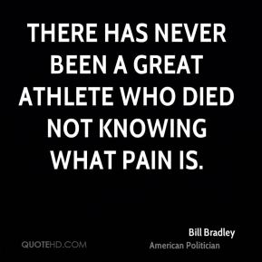 There has never been a great athlete who died not knowing what pain is.