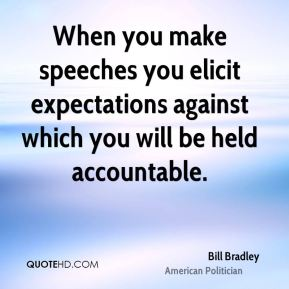 When you make speeches you elicit expectations against which you will be held accountable.