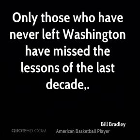 Only those who have never left Washington have missed the lessons of the last decade.