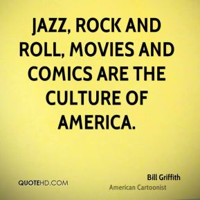 Jazz, rock and roll, movies and comics are the culture of America.