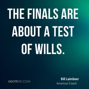 Bill Laimbeer - The Finals are about a test of wills.