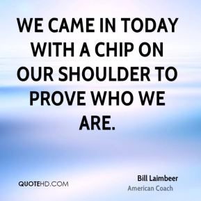 Bill Laimbeer - We came in today with a chip on our shoulder to prove who we are.
